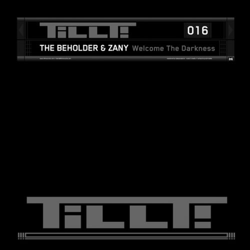 The Beholder & Zany - Welcome The Darkness - TILLT! Records - 05:10 - 02.09.2011