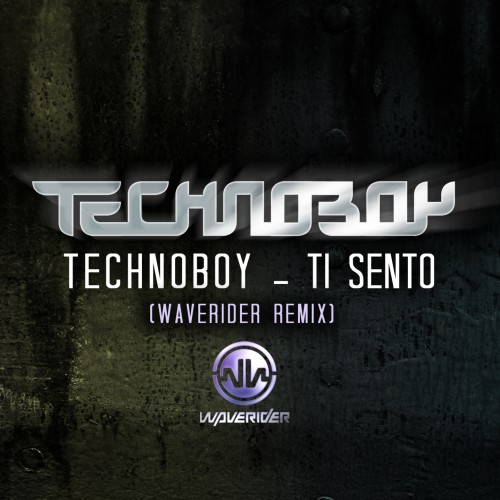 Technoboy - Ti Sento (Waverider Remix) - Titanic Records - 06:34 - 01.05.2012