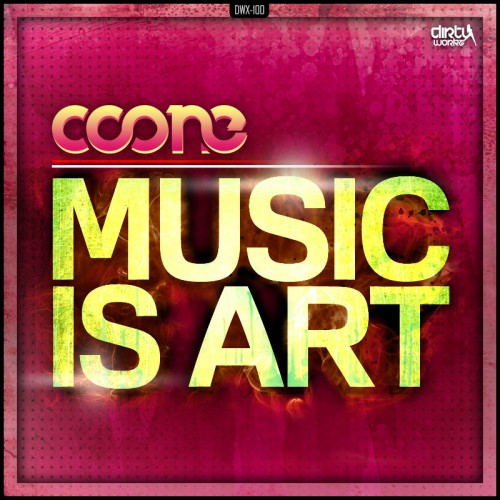 Coone - Music Is Art - Dirty Workz - 04:43 - 19.07.2012