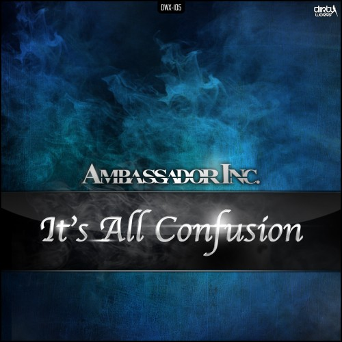 Ambassador Inc - It's All Confusion - Dirty Workz - 05:33 - 04.09.2012