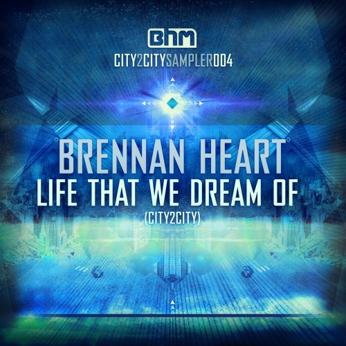Brennan Heart - Life That We Dream Of (City2City) - Brennan Heart Music - 05:56 - 24.09.2012