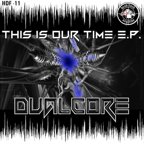 Dualcore - This Is Our Time - Headfuck Negative Records - 05:51 - 29.09.2012