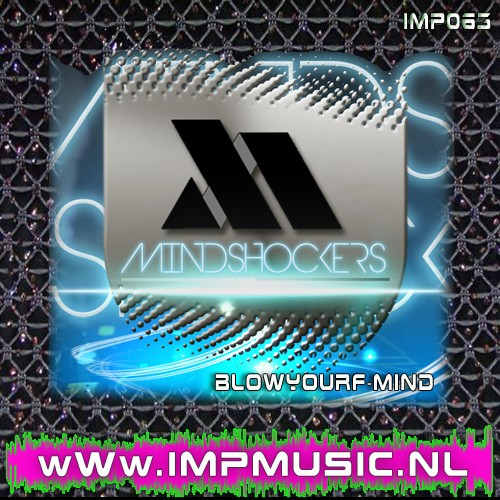 Mindshockers - BlowYourF-Mind - ImpMusic - 05:01 - 02.10.2012