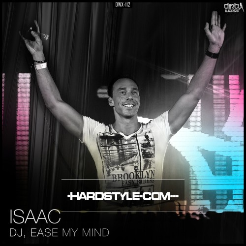 Isaac - Dj, Ease My Mind - Dirty Workz - 05:58 - 26.10.2012