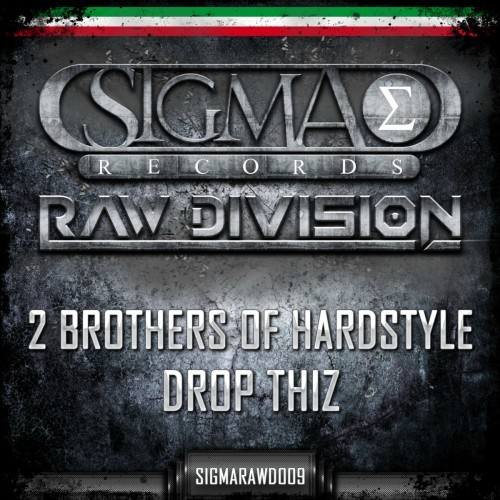 2 Brothers Of Hardstyle - Drop Thiz - Sigma Records - 04:37 - 06.12.2012