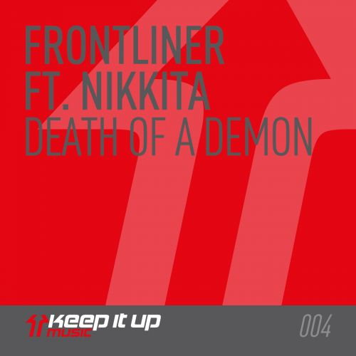 Frontliner featuring Nikkita - Death Of A Demon - Keep It Up Music - 05:51 - 26.11.2012