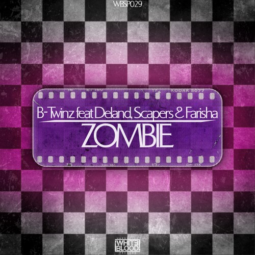 B-Twinz Feat Deland Scapers & Farisha - Zombie - White Blood Records - 05:13 - 05.02.2013