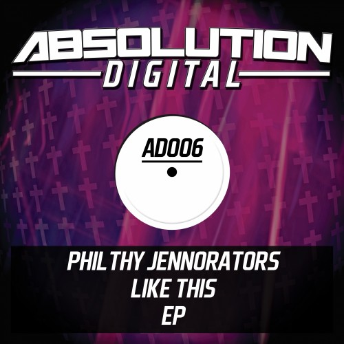 Philthy Jennorators - Like This - Absolution Digital - 06:24 - 14.02.2013