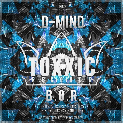 D-Mind - B.O.R. (2013 Mix) - Toxxic Records - 02:51 - 25.02.2013