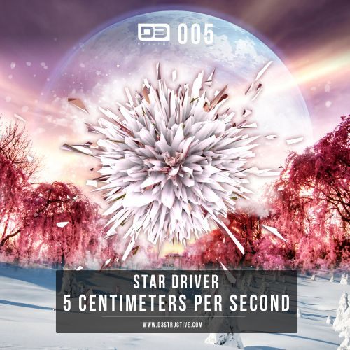 Star Driver - 5 Centimeters Per Second - D3-Structive Records - 05:53 - 01.04.2013