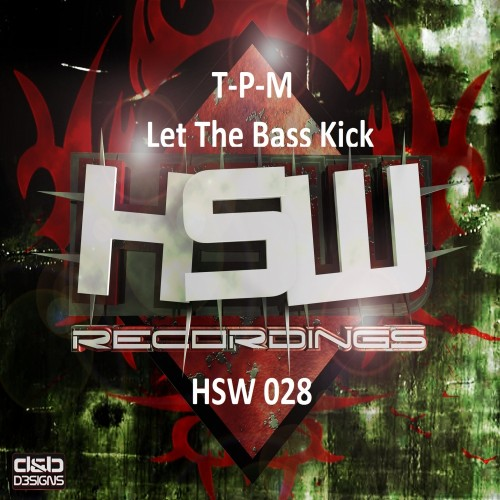 T-P-M - Let The Bass Kick - Hardstyle Warriorz Recordings - 05:20 - 09.04.2013