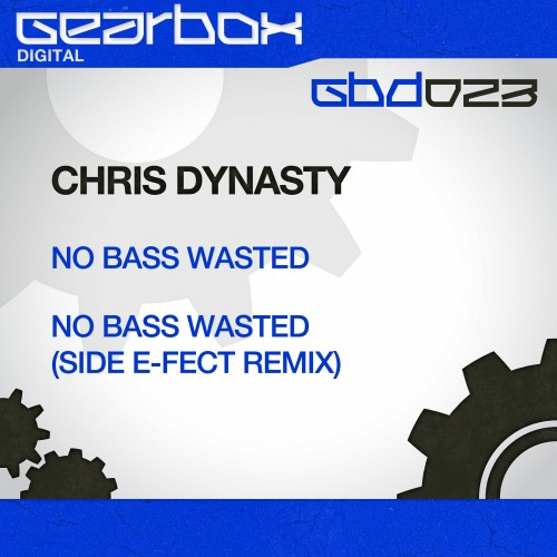 Chris Dynasty - No Bass Wasted - Gearbox Digital - 05:07 - 18.04.2013