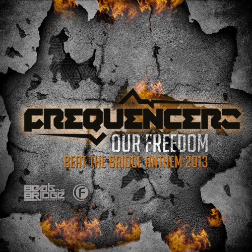 Frequencerz - Our Freedom (Beat The Bridge Anthem 2013) - Fusion Records - 05:12 - 01.05.2013