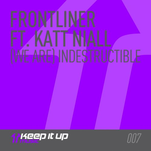 Frontliner featuring Katt Niall - (We Are) Indestructible - Keep It Up Music - 05:39 - 13.05.2013