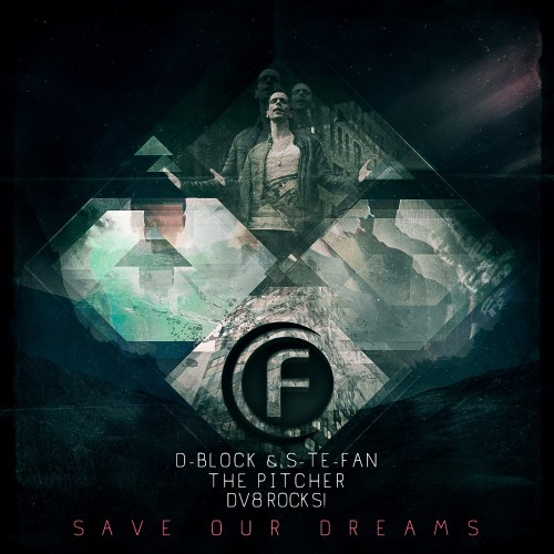 D-Block & S-Te-Fan, The Pitcher & DV8 Rocks! - Save Our Dreams - Fusion Records - 04:51 - 13.05.2013