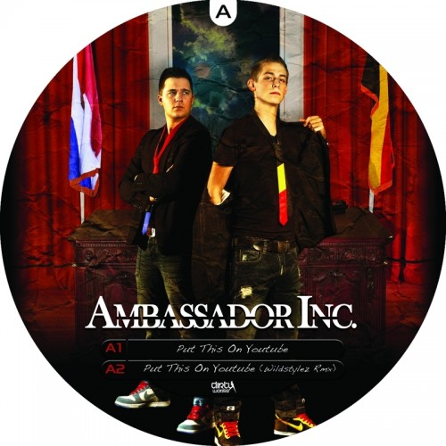 Ambassador Inc - Put This On Youtube - Dirty Workz - 04:56 - 25.08.2010