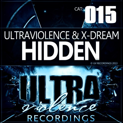 Ultraviolence & X-Dream - Hidden - Ultraviolence Recordings - 05:31 - 17.05.2013