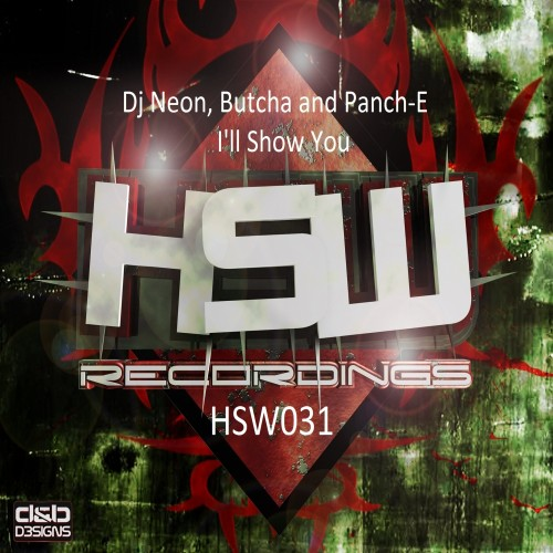 Dj Neon, Butcha & Dj Panc-E - I'll Show You - Hardstyle Warriorz Recordings - 04:51 - 03.06.2013