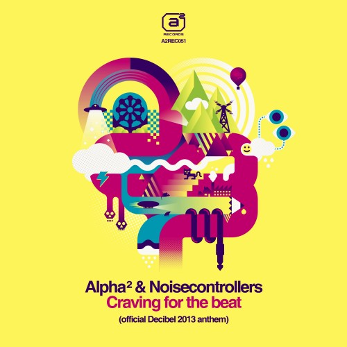 Alpha² & Noisecontrollers - Craving For The Beat - A2 Records - 04:39 - 03.07.2013