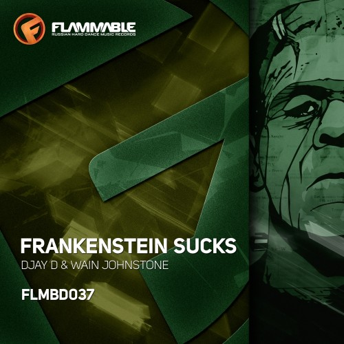 Djay D & Wain Johnstone - Frankenstein Sucks - Flammable Hard Dance - 05:27 - 24.06.2013