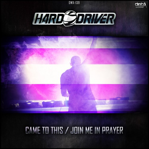 Hard Driver - Join Me In Prayer - Dirty Workz - 05:48 - 03.07.2013