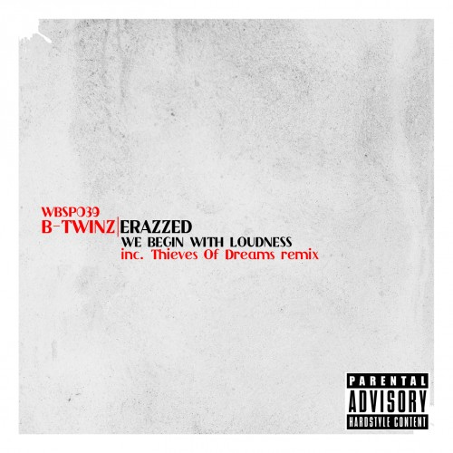 B-Twinz - We Begin With Loudness - White Blood Records - 04:55 - 01.07.2013
