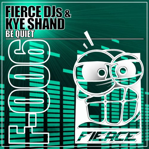 Fierce Dj's vs Kye Shand - Be Quiet - FIERCE - 05:14 - 15.07.2013