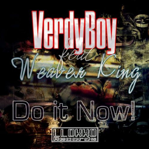Verdyboy & Weaver King - Do It Now - Llokko Records - 05:19 - 08.08.2013