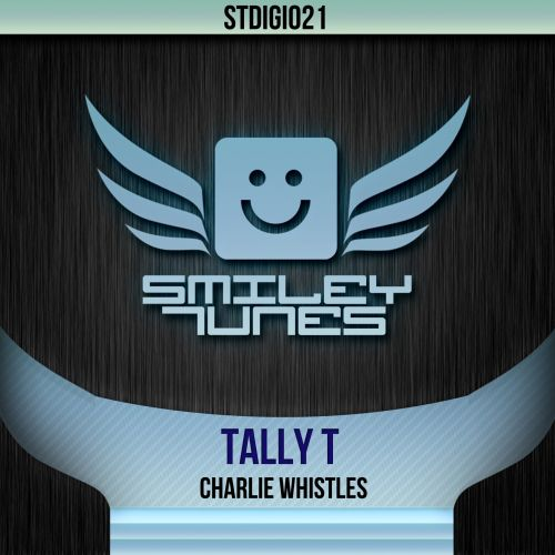 Tally T - Charlie Whistles - Smiley Tunes Digital - 05:06 - 30.07.2013