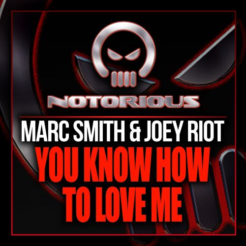 Marc Smith & Joey Riot - You Know How To Love Me - Notorious Vinyl - 04:37 - 02.09.2013