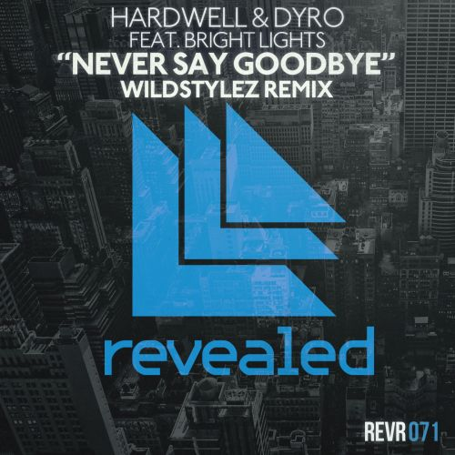 Hardwell and Dyro featuring Bright Lights - Never Say Goodbye - Revealed Recordings - 06:00 - 09.09.2013