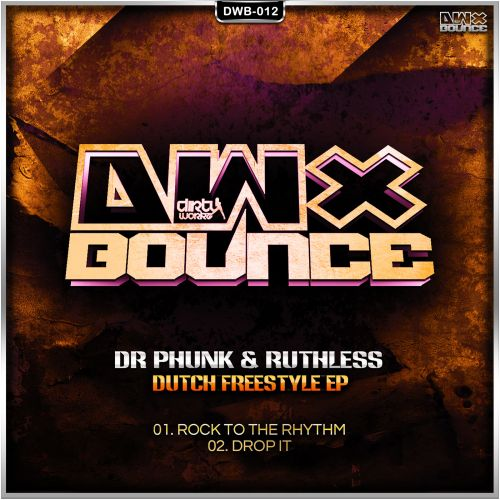 Dr Phunk and Ruthless - Rock To The Rhythm - DWX Bounce - 04:06 - 05.09.2013