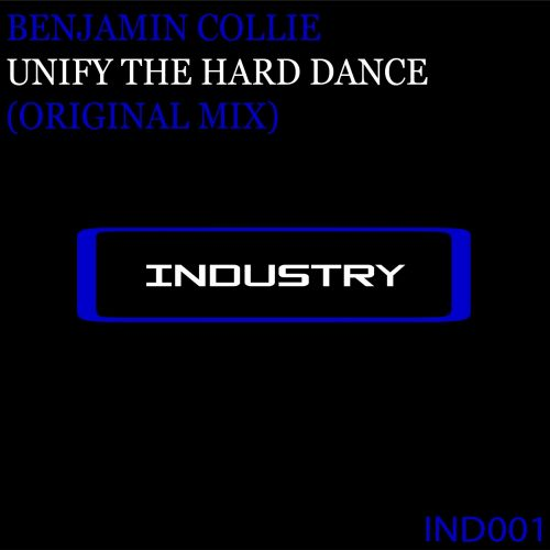 Benjamin Collie - Unify The Hard Dance - Industry - 07:09 - 18.10.2013