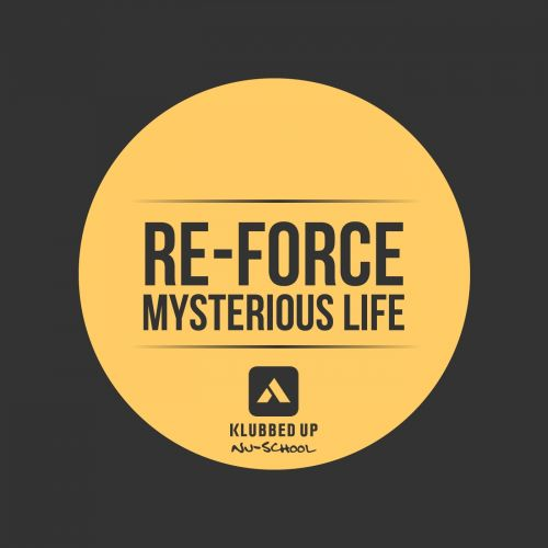 Re-Force - Mysterious Life - Klubbed Up Nu School - 05:12 - 28.10.2013