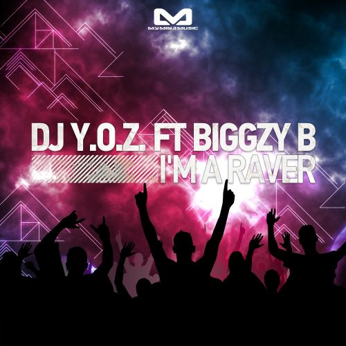 DJ Y.O.Z. feat. Biggzy B - I'm A Raver - My Mind Music - 05:36 - 08.11.2013
