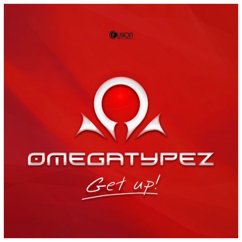 Omegatypez - Get Up! - Fusion Records - 05:20 - 25.11.2013