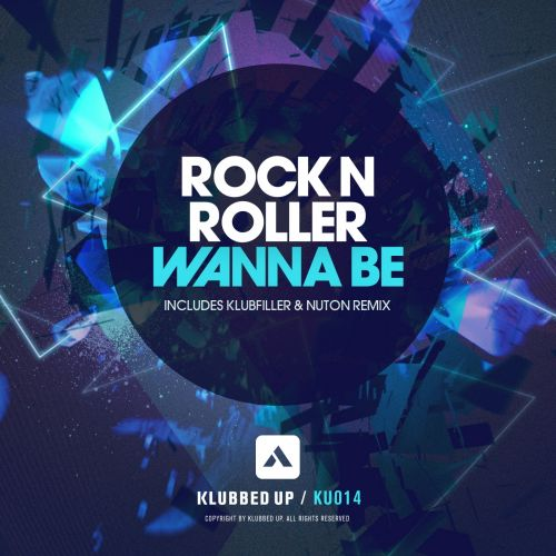 Rock N Roller - Wanna Be - Klubbed Up - 03:13 - 02.12.2013