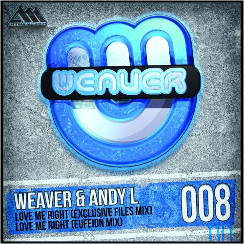 Weaver & Andy L - Love Me Right - Weaver Files - 04:03 - 02.01.2014