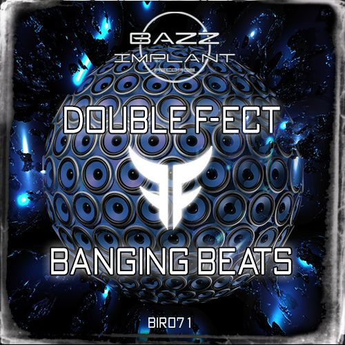 Double F-Ect - Banging Beats - Bazz Implant - 04:24 - 27.12.2013