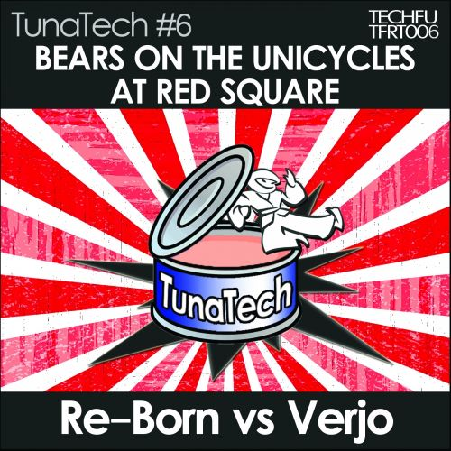 Re-Born & Verjo - Bears On The Unicycles At Red Square - Tech Fu Recordings - 03:36 - 18.01.2014