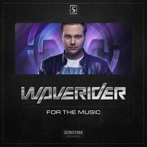 Waverider - For The Music - Scantraxx Recordz - 04:16 - 03.02.2014