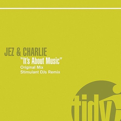 Jez & Charlie - It's About Music - Tidy - 08:27 - 06.09.2010