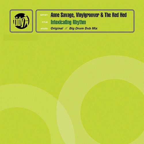 Anne Savage, The Red Hed & Vinylgroover - Intoxicating Rhythm - Tidy - 07:00 - 06.09.2010