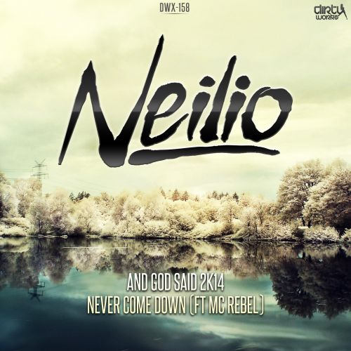 Neilio featuring Mc Rebel - Never Come Down - Dirty Workz - 06:17 - 14.02.2014