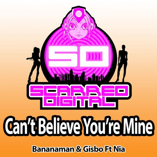 Bananaman & Gisbo ft Nia - Can't Believe You're Mine - Scarred Digital - 05:50 - 12.02.2014