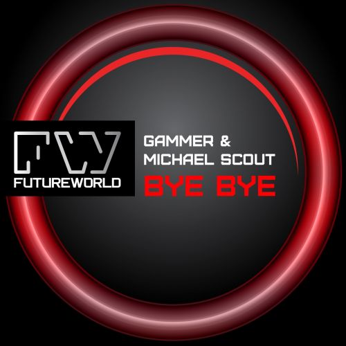 Gammer & Michael Scout - Bye Bye - Futureworld Records - 06:38 - 03.03.2014