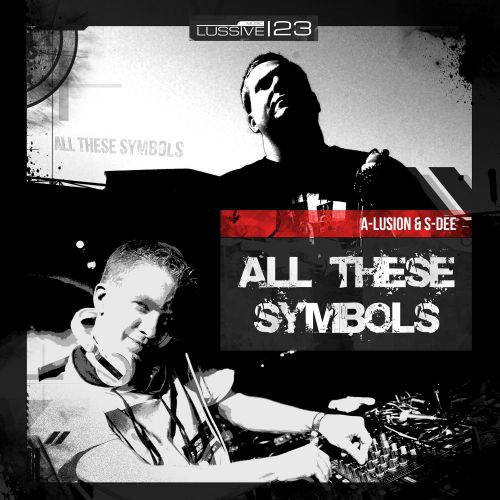 A-lusion & S-Dee - All These Symbols - Lussive Music - 05:37 - 07.03.2014
