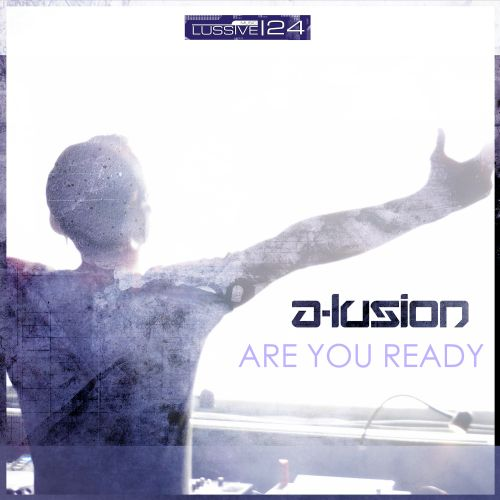 A-lusion - Are You Ready - Lussive Music - 05:01 - 21.03.2014