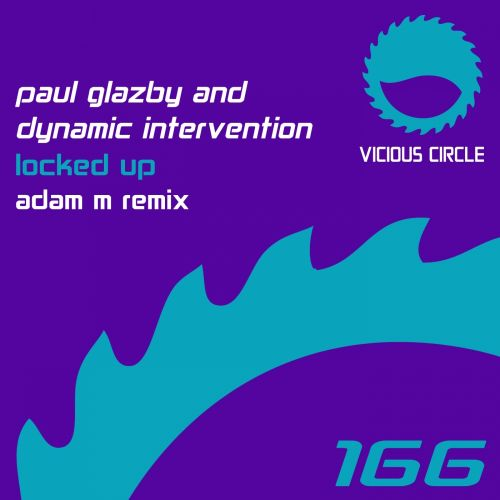 Paul Glazby & Dynamic Intervention - Locked Up - Vicious Circle Recordings - 07:42 - 28.03.2014