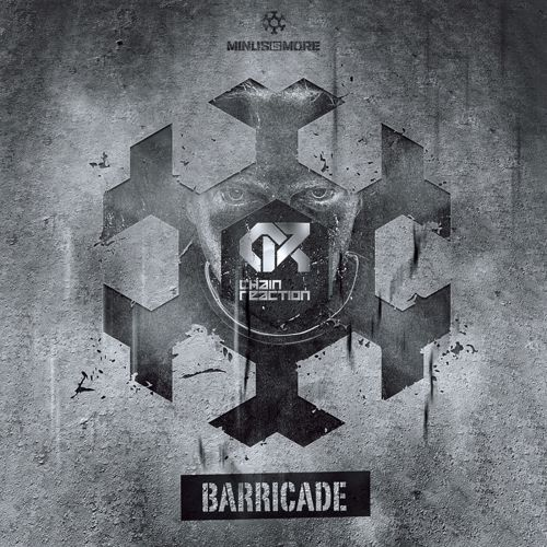 Chain Reaction - Barricade - Minus Is More - 05:29 - 31.03.2014